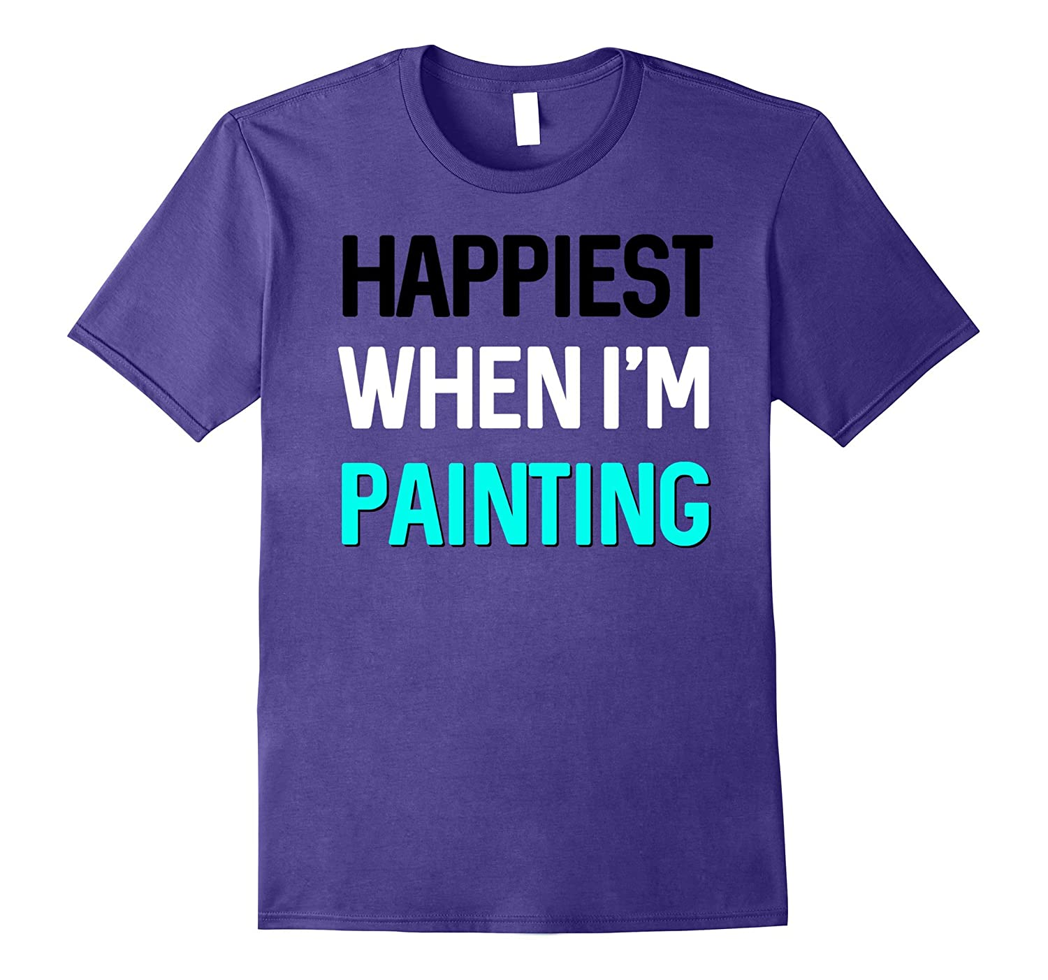 Happiest When Im Painting Funny Right Brain Gift T-Shirt-Vaci