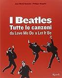 I Beatles. Tutte le canzoni da Love me do a Let it be. Ediz. illustrata