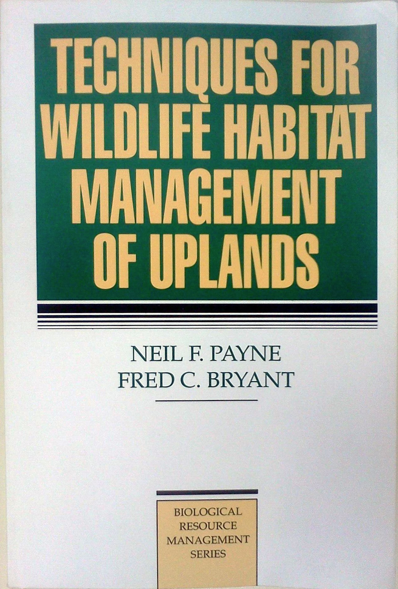 Techniques for Wildlife Habitat Management of Uplands (Biological Resource Management)