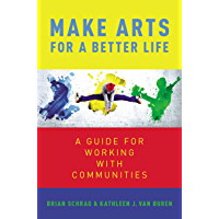 Make Arts for a Better Life: A Guide for Working with Communities
