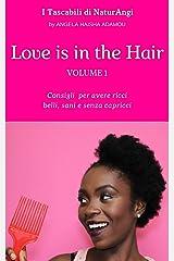 Love is in the Hair - Vol. 1 (ITA): Consigli per avere ricci belli, sani e senza capricci (I Tascabili di NaturAngi) (Italian Edition) Kindle Edition