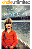 North of Normal: My Wilderness Childhood, My Unusual Family and How I Survived Both