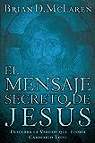 El mensaje secreto de Jesús: Descubra la verdad que podría cambiarlo todo (Spanish Edition)