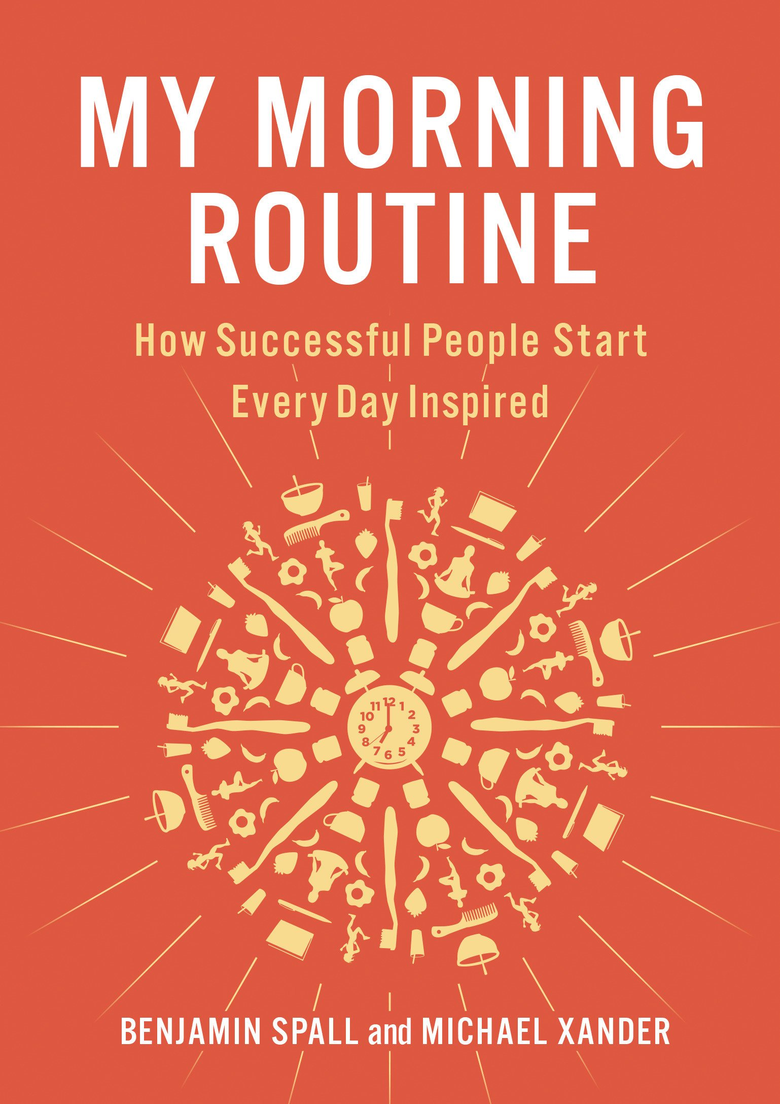 My Morning Routine: How Successful People Start Every Day Inspired ...