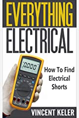 Everything Electrical How To Find Electrical Shorts Kindle Edition