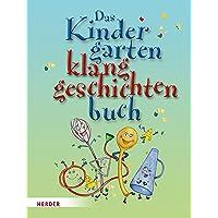 Das Kindergarten-Klanggeschichten-Buch: Geschichten mit Stimme, Geräuschen und Instrumenten begleiten