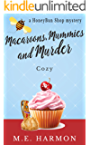 Macaroons, Mummies and Murder: A Cozy Mystery (HoneyBun Shop Mysteries Book 4)