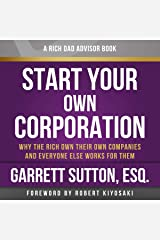 Rich Dad Advisors: Start Your Own Corporation, 2nd Edition: Why the Rich Own Their Own Companies and Everyone Else Works for Them Audible Audiobook