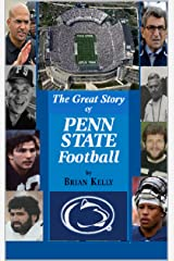 The Great Story of Penn State Football: From the beginning of football to the last James Franklin game Kindle Edition