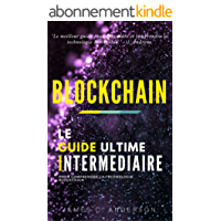 Blockchain: Le Guide Intermédiaire pour Comprendre la Technologie Blockchain