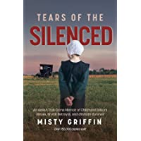 Tears of the Silenced: An Amish True Crime Memoir of Childhood Sexual Abuse, Brutal Betrayal, and Ultimate Survival…