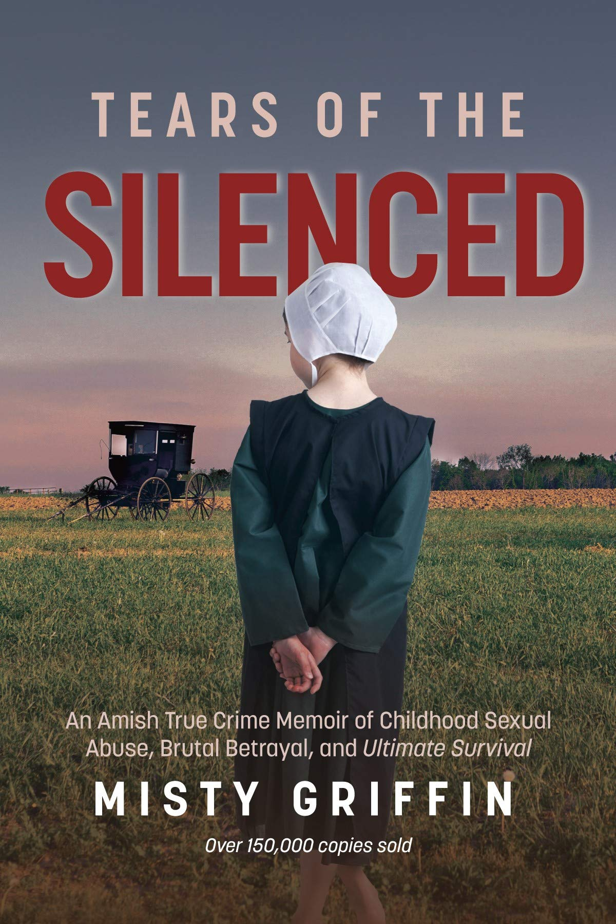 Tears Of The Silenced  An Amish True Crime Memoir Of Childhood Sexual Abuse Brutal Betrayal And Ultimate Survival  English Edition