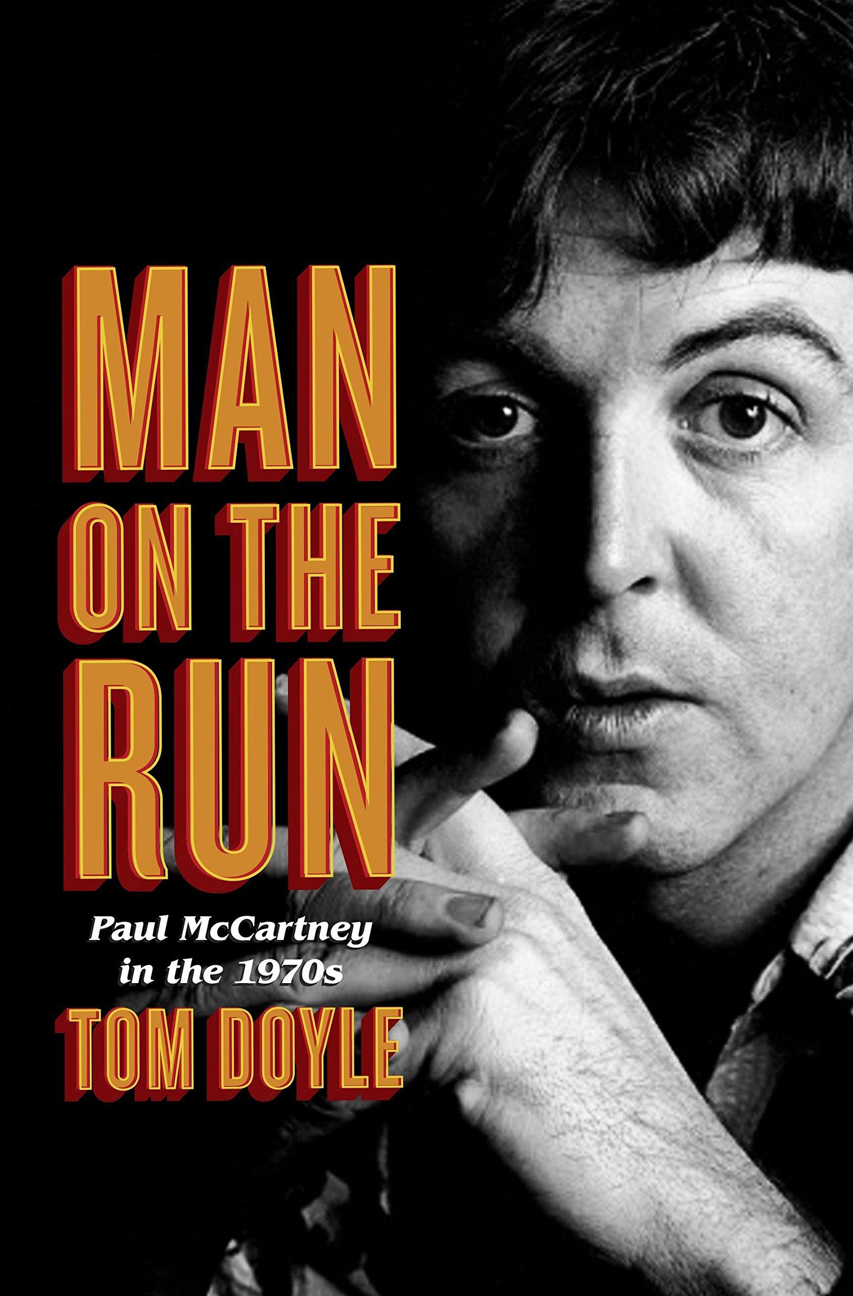 Man On The Run Paul McCartney In 1970s Tom Doyle 9780804179140 Amazon Books