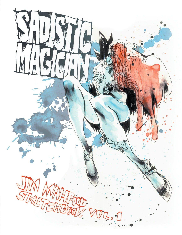 Download Sadistic Magician: Jim Mahfood Sketchbook Volume 1 PDF
