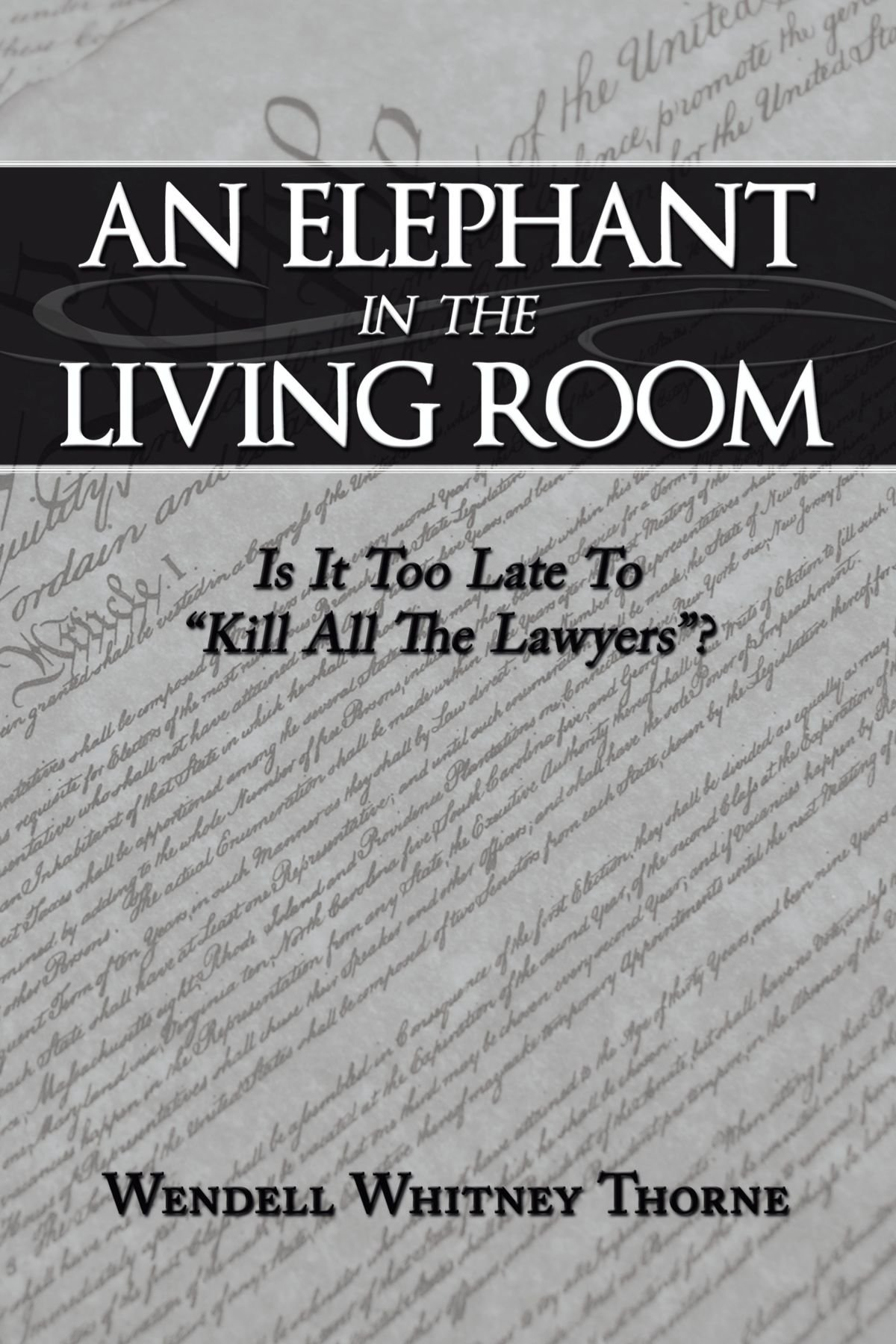 "An Elephant in the Living Room: Is It Too Late To ""Kill All The Lawyers""? pdf"