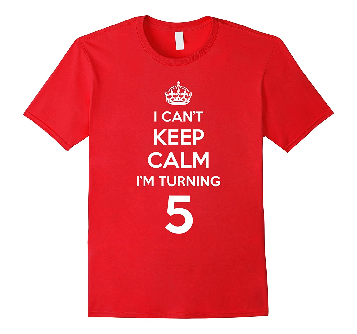 I Cant Keep Calm I'm Turning 5 T-Shirt - 5th Birthday Tee-CL