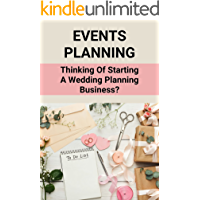 Events Planning: Thinking Of Starting A Wedding Planning Business?: Event Planning And Design