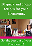 30 quick and cheap recipes for your Thermomix: Get the best out of your Thermomix!