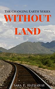 WITHOUT LAND (The Changing Earth Series Book 2)