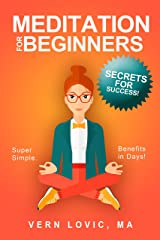 Meditation For Beginners: Secrets For Success Kindle Edition