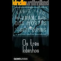Branca dos mortos e os sete zumbis e outros contos macabros - Os três lobinhos