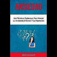 Ansiedad : Use Técnicas Poderosas Para Vencer La Ansiedad, El Estrés Y La Depresión