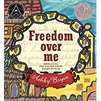 Freedom Over Me: Eleven Slaves, Their Lives and Dreams Brought to Life by Ashley Bryan (Coretta Scott King Illustrator…