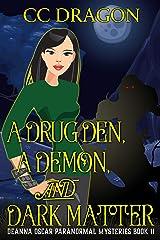 A Drug Den, A Demon, and Dark Matter: Deanna Oscar Paranormal Mysteries Book 11 (Deanna Oscar Paranormal Mystery) Kindle Edition