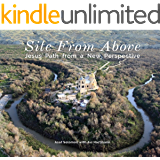 SITE FROM ABOVE: Jesus' Path from a New Perspective (Amazing photos book)Discover the Great Sites of History from the Air: Included the sites for Christian ... (Christian Historical Fiction eBook Book 1)