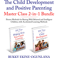 The Child Development and Positive Parenting Master Class 2-in-1 Bundle: Proven Methods for Raising Well-Behaved and…