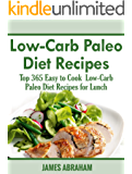 Low-Carb Paleo Diet Recipes: Top 365 Easy to Cook Low-Carb Paleo Diet Recipes for Lunch