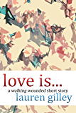Love Is...: A Walking Wounded Short Story