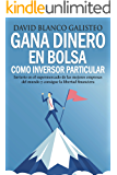 Gana dinero en bolsa como inversor particular: Invierte en el supermercado de las mejores empresas del mundo y consigue la libertad financiera (Spanish Edition)