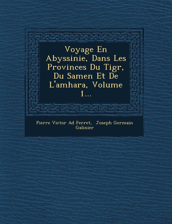 Read Online Voyage En Abyssinie, Dans Les Provinces Du Tigr, Du Samen Et de L'Amhara, Volume 1... (French Edition) PDF