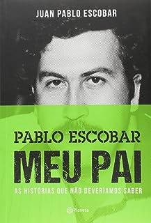 Pablo Escobar. Meu Pai