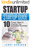 Startup: Startup Guide: 10 Proven Steps to Creating Your Successful Business Startup (Entrepreneurs Guide, Successful Startup, Business Plan)