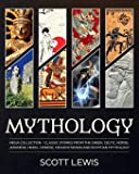 Mythology: Classic stories from the Greek, Celtic, Norse, Japanese, Hindu, Chinese, Mesopotamian and Egyptian Mythology