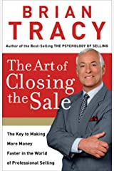 The Art of Closing the Sale: The Key to Making More Money Faster in the World of Professional Selling Kindle Edition