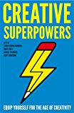 Creative Superpowers: Equip Yourself for the Age of Creativity (English Edition)
