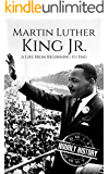 Martin Luther King Jr.: A Life From Beginning to End