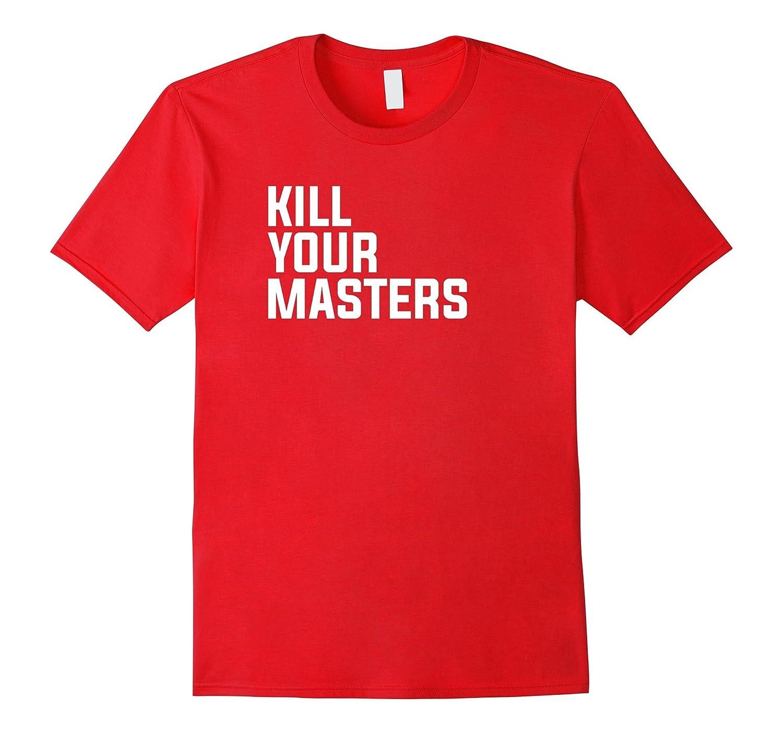 kill your masters t shirt-Vaci