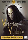 Victorian Vigilante: Le Infernali Macchine del Dottor Morse (Vol.1)