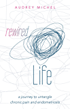 Rewired Life: A Journey to Untangle Chronic Pain and Endometriosis