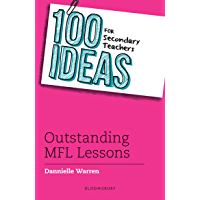 100 Ideas for Secondary Teachers: Outstanding MFL Lessons (100 Ideas for Teachers) (English Edition)