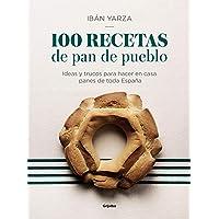 100 recetas de pan de pueblo: Ideas y trucos para hacer en casa panes de toda España (Cocina de autor)
