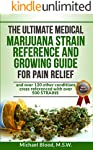 THE ULTIMATE MEDICAL MARIJUANA STRAIN REFERENCE AND GROWING GUIDE: for Pain and over 120 other conditions (English Edition)