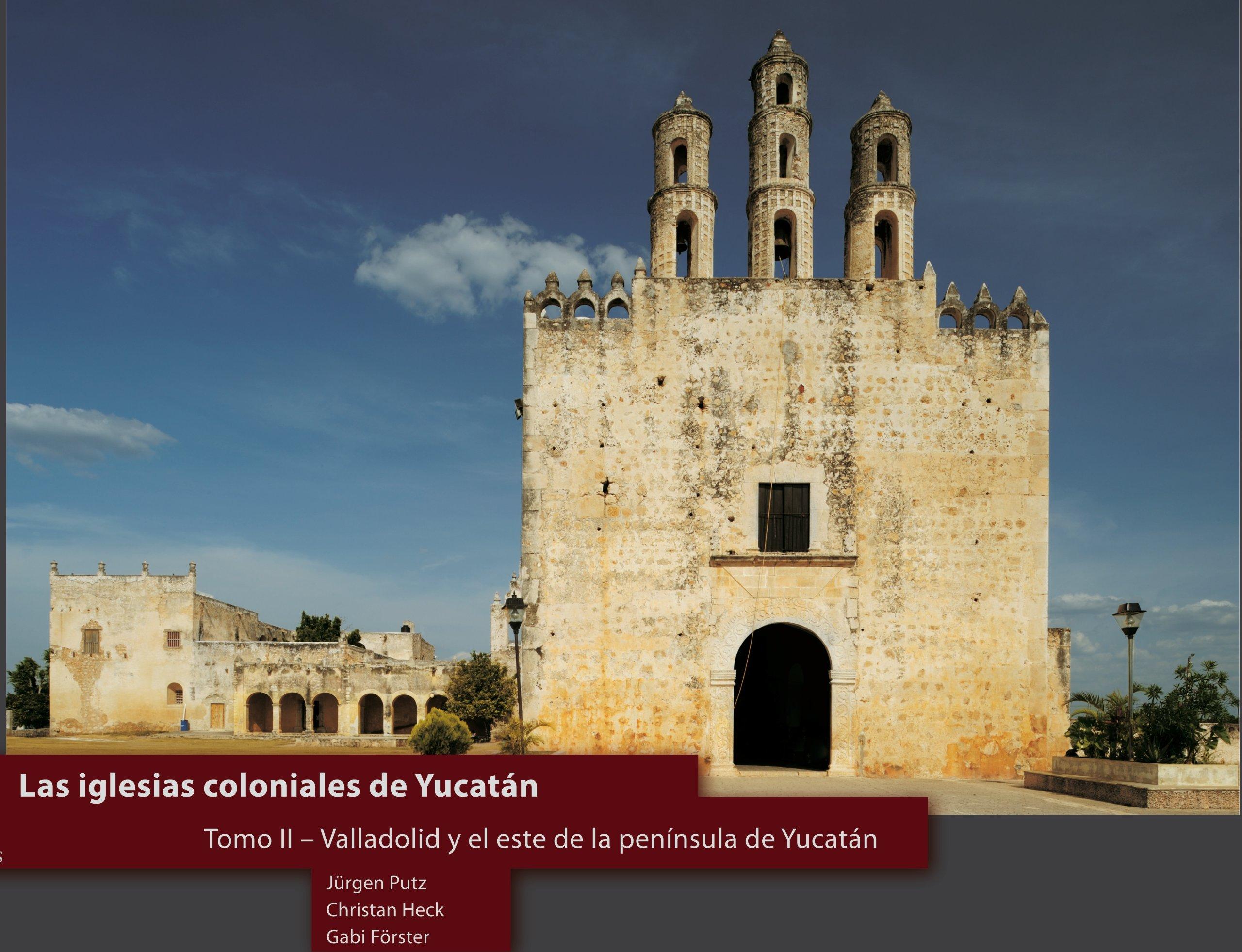 Las iglesias coloniales de Yucatán (Tomo II - Valladolid y el este de la península de Yucatán)