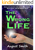 The Wrong Life *** TOP 3 BOOK ***: Life Again