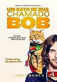 Um Gato de Rua chamado Bob: A história da amizade entre um homem e seu gato