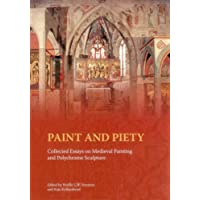 Paint and Piety: Collected Essays on Medieval Painting and Polychrome Sculpture